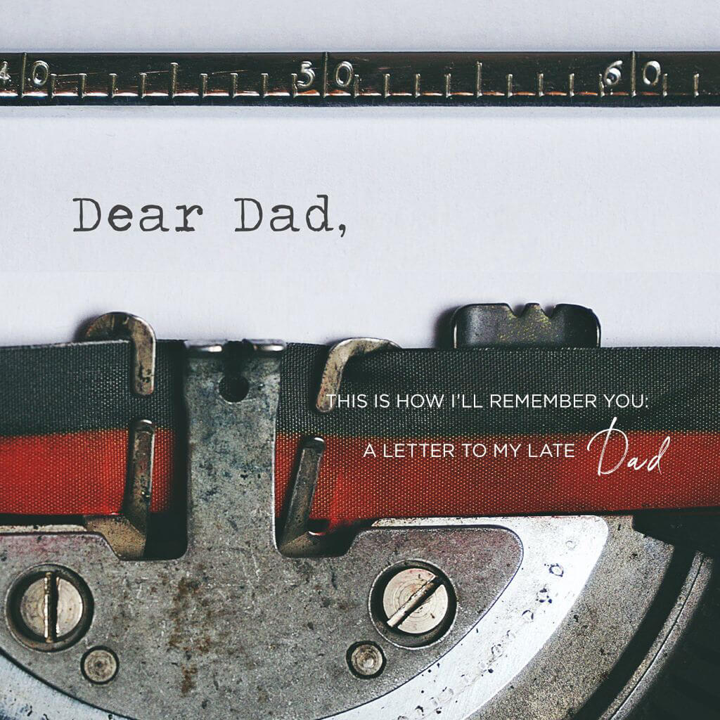 This Is How I'll Remember You: A Letter to My Late Dad
